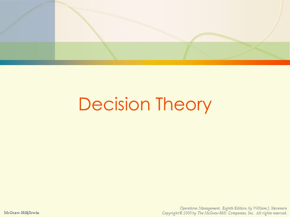 5s-1Decision Theory McGraw-Hill/Irwin Operations Management, Eighth Edition, by William J.