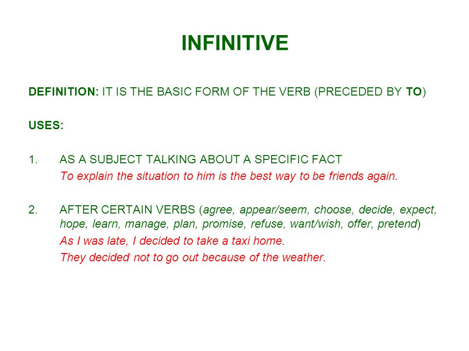 INFINITIVE DEFINITION: IT IS THE BASIC FORM OF THE VERB (PRECEDED BY TO) USES: 1.AS A SUBJECT TALKING ABOUT A SPECIFIC FACT To explain the situation t