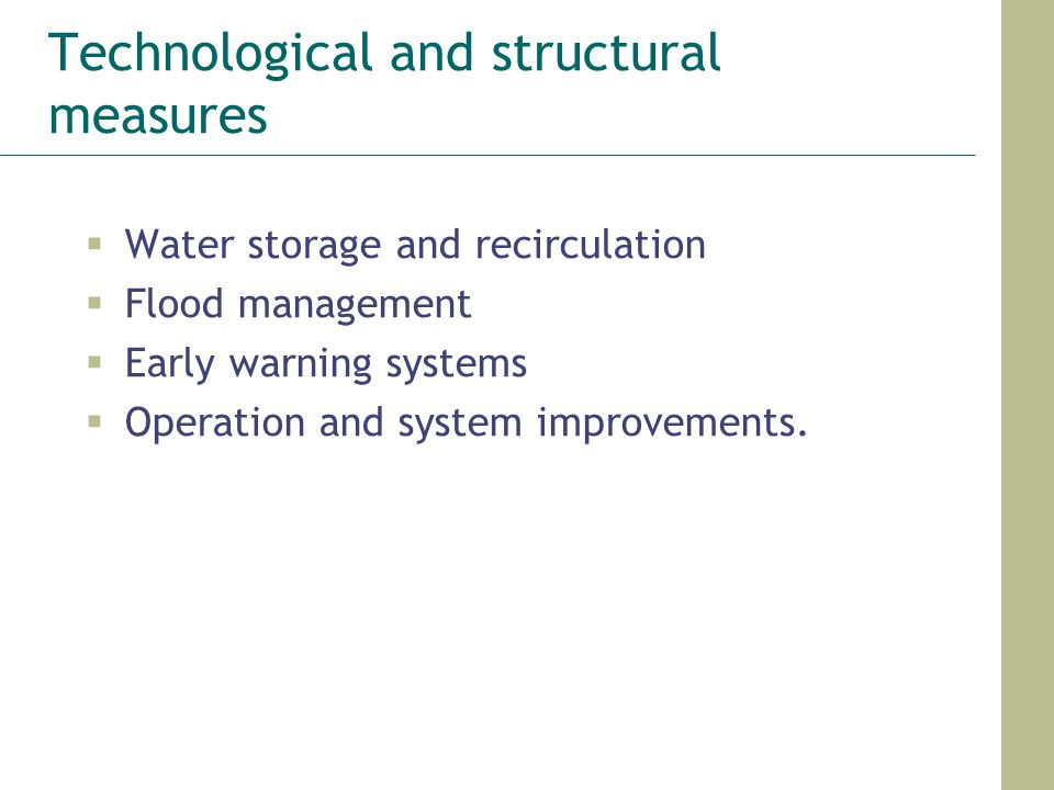 Technological and structural measures  Water storage and recirculation  Flood management  Early warning systems  Operation and system improvements.