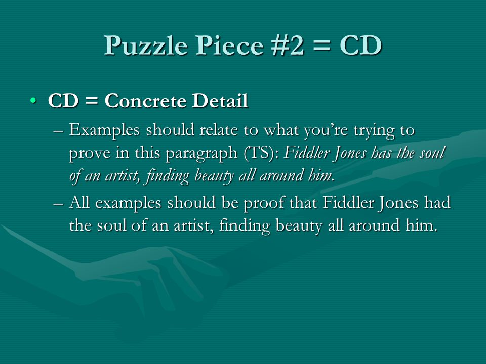 Puzzle Piece #2 = CD CD = Concrete DetailCD = Concrete Detail –Examples should relate to what you're trying to prove in this paragraph (TS): Fiddler J