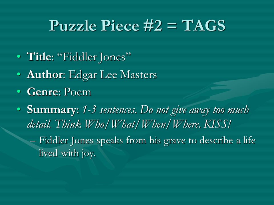 "Puzzle Piece #2 = TAGS Title: ""Fiddler Jones""Title: ""Fiddler Jones"" Author: Edgar Lee MastersAuthor: Edgar Lee Masters Genre: PoemGenre: Poem Summary:"