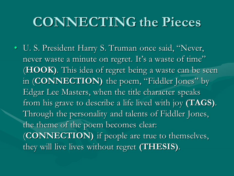 "CONNECTING the Pieces U. S. President Harry S. Truman once said, ""Never, never waste a minute on regret. It's a waste of time"" (HOOK). This idea of re"