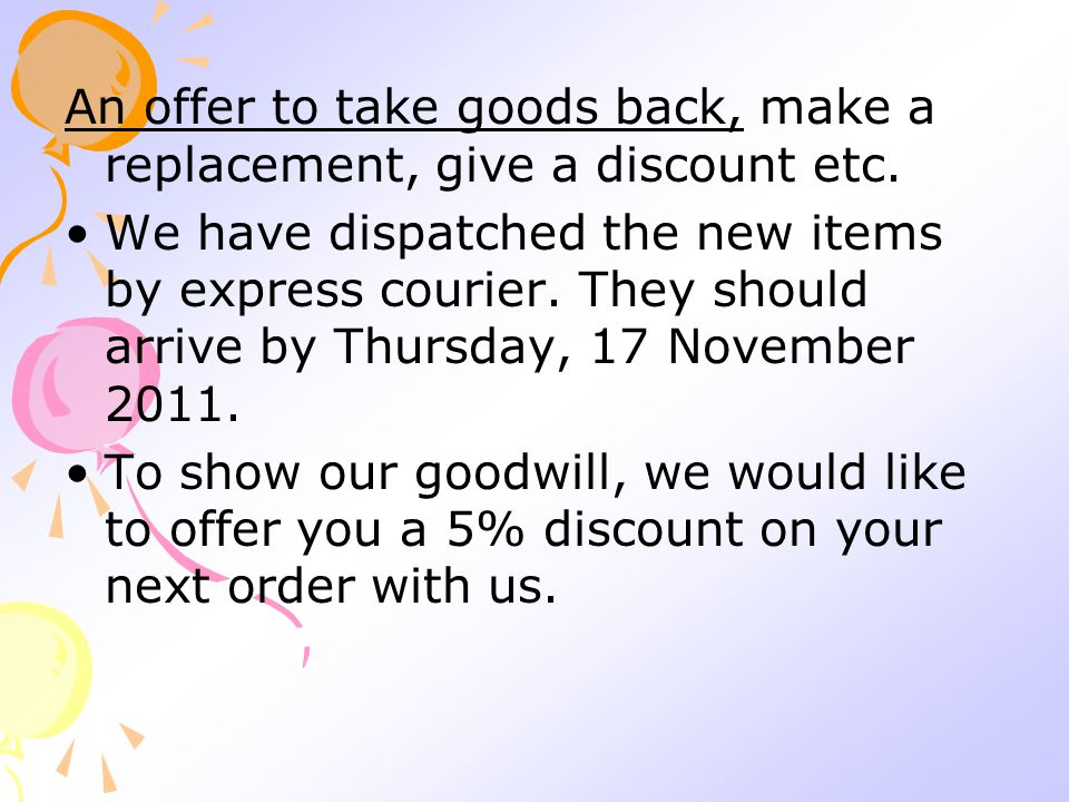An offer to take goods back, make a replacement, give a discount etc.