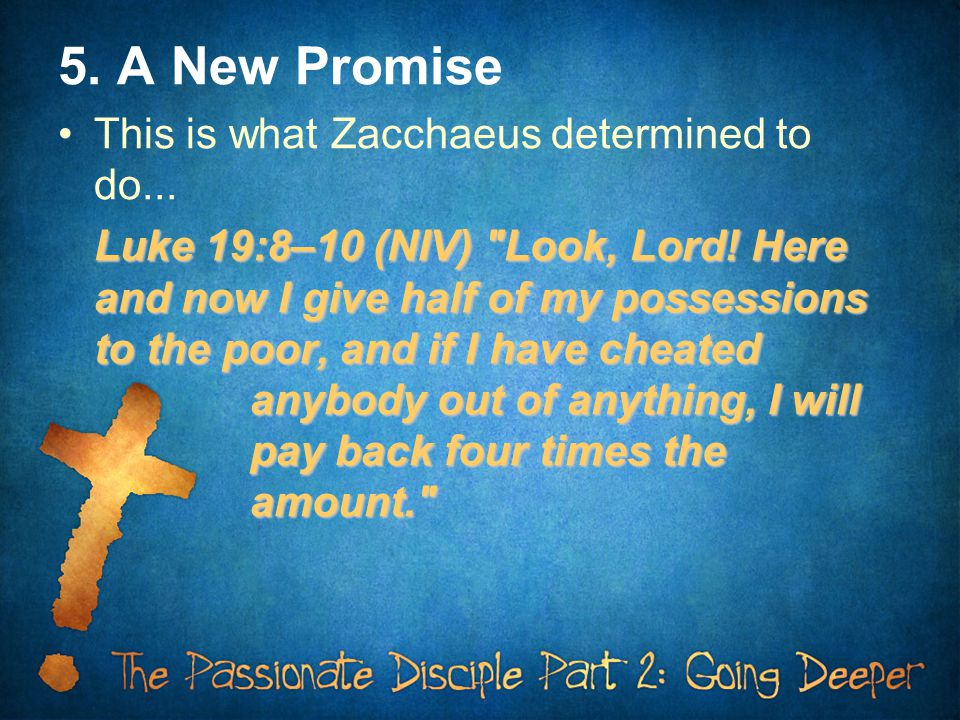 5. A New Promise This is what Zacchaeus determined to do...