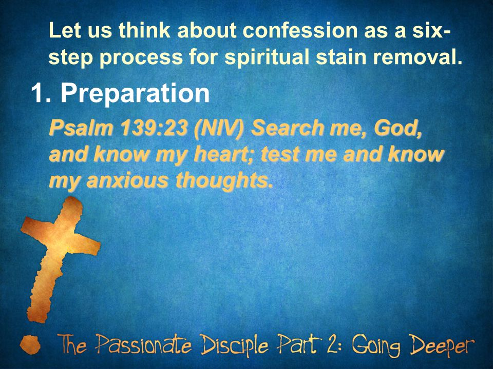 Let us think about confession as a six- step process for spiritual stain removal.