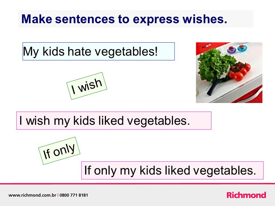 Make sentences to express wishes. My kids hate vegetables.