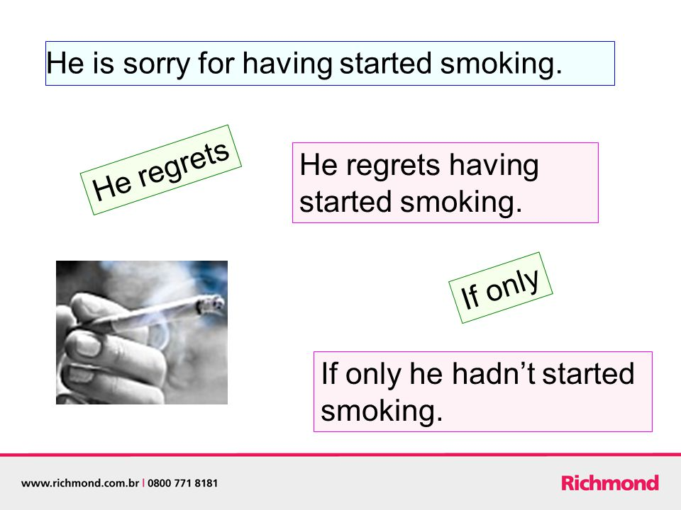 He is sorry for having started smoking. He regrets having started smoking.