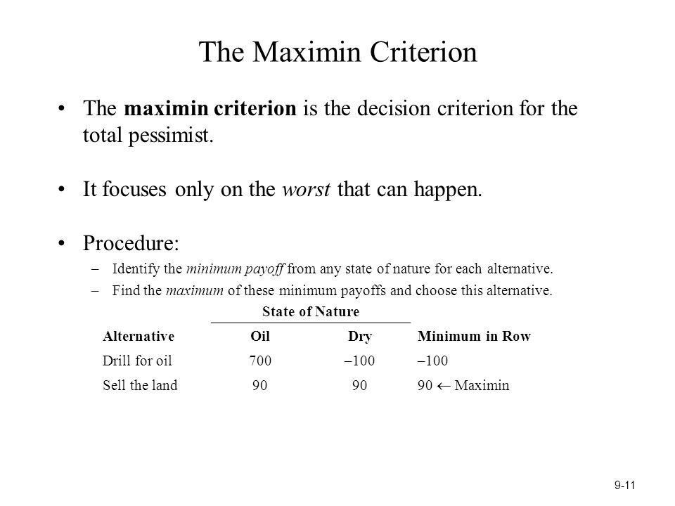 The Maximin Criterion The maximin criterion is the decision criterion for the total pessimist.