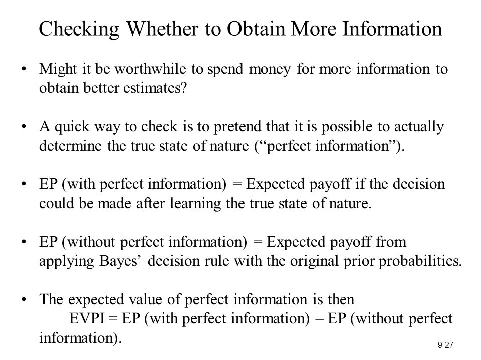 Checking Whether to Obtain More Information Might it be worthwhile to spend money for more information to obtain better estimates.