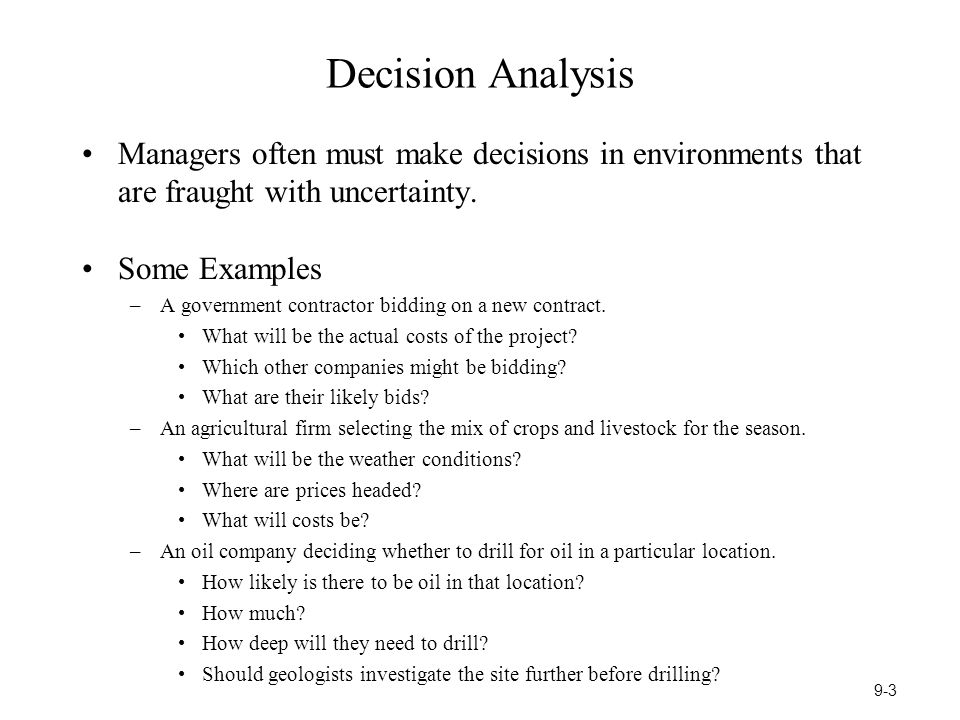 Decision Analysis Managers often must make decisions in environments that are fraught with uncertainty.