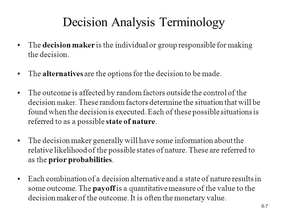 Decision Analysis Terminology The decision maker is the individual or group responsible for making the decision.