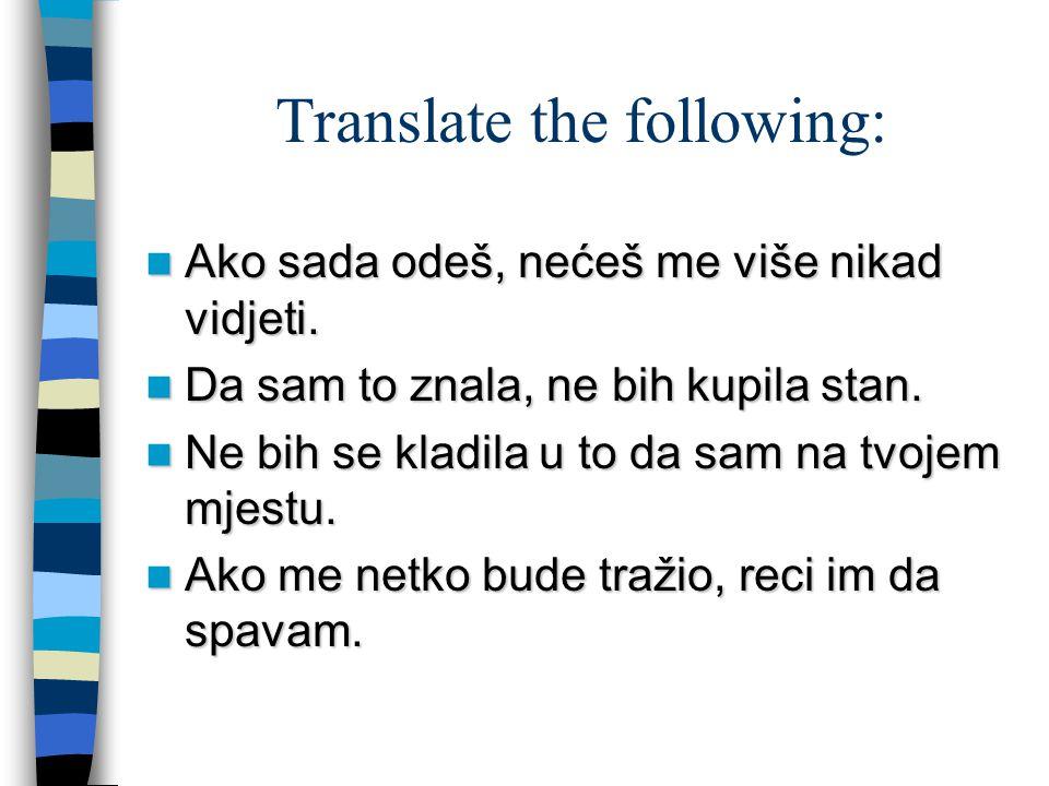 Translate the following: Ako sada odeš, nećeš me više nikad vidjeti.