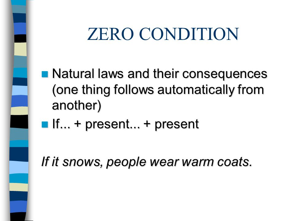 ZERO CONDITION Natural laws and their consequences (one thing follows automatically from another) Natural laws and their consequences (one thing follows automatically from another) If...