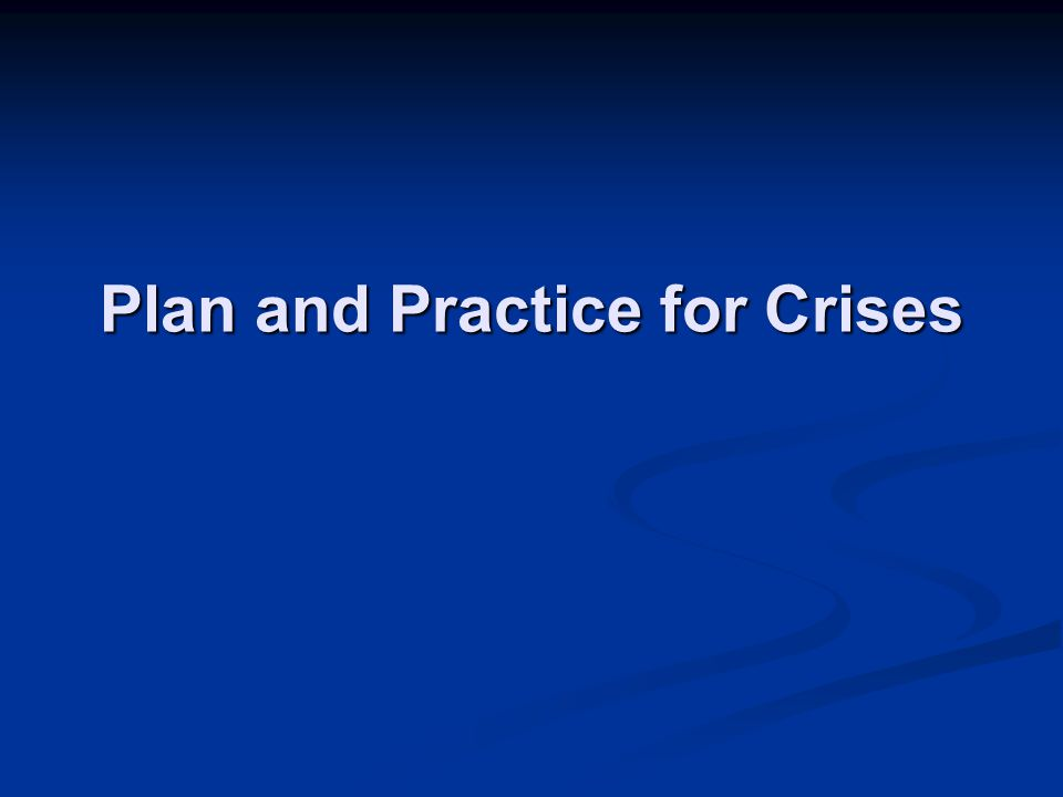 Plan and Practice for Crises