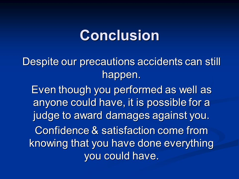 Conclusion Despite our precautions accidents can still happen.