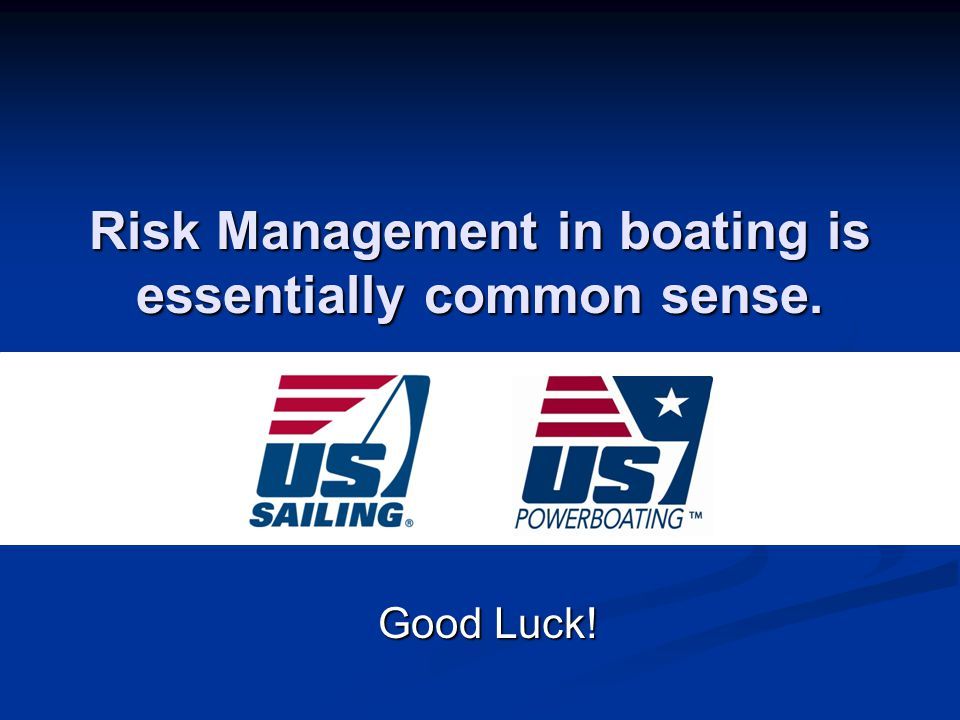 Risk Management in boating is essentially common sense. Good Luck!