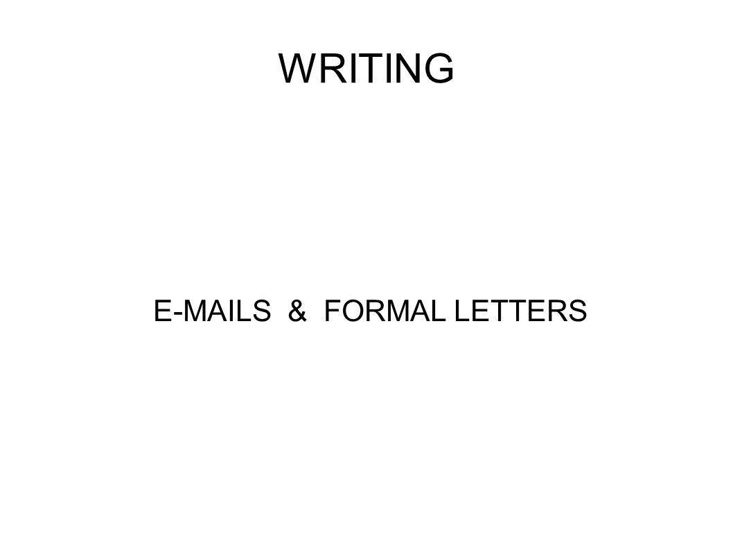 WRITING E-MAILS & FORMAL LETTERS