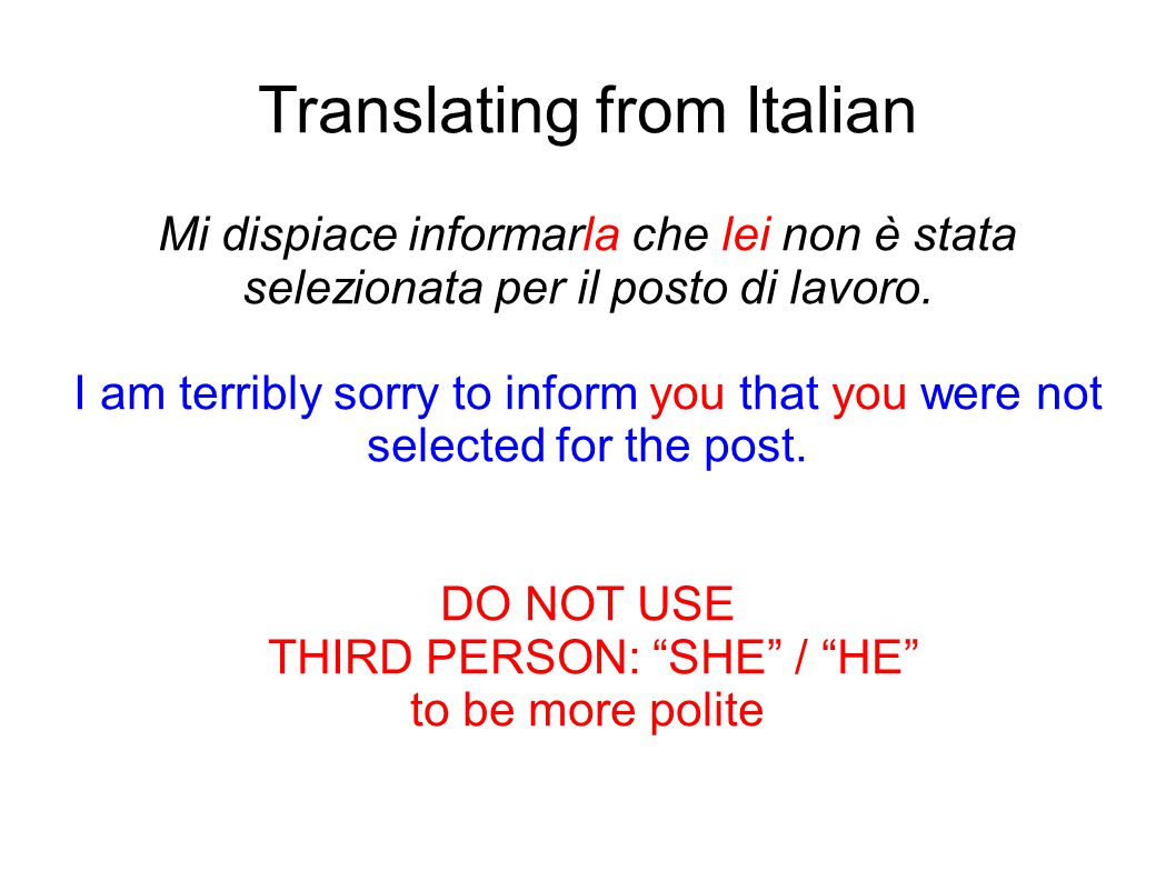 Translating from Italian Mi dispiace informarla che lei non è stata selezionata per il posto di lavoro. I am terribly sorry to inform you that you wer