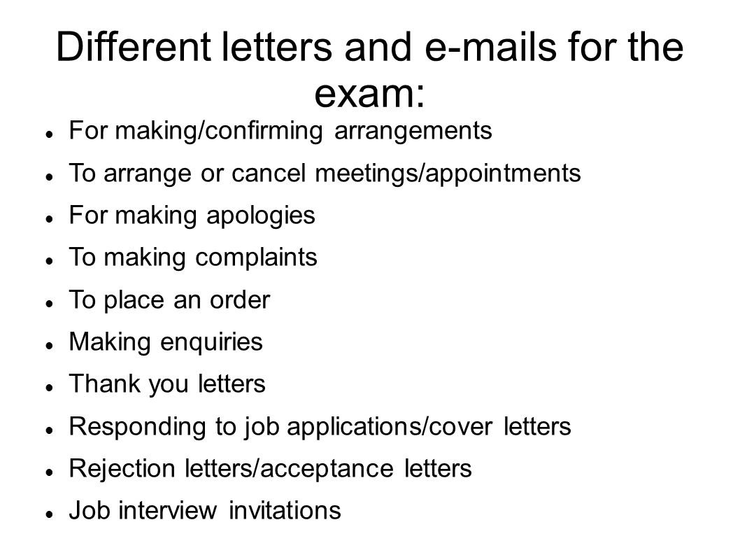 Different letters and e-mails for the exam: For making/confirming arrangements To arrange or cancel meetings/appointments For making apologies To maki