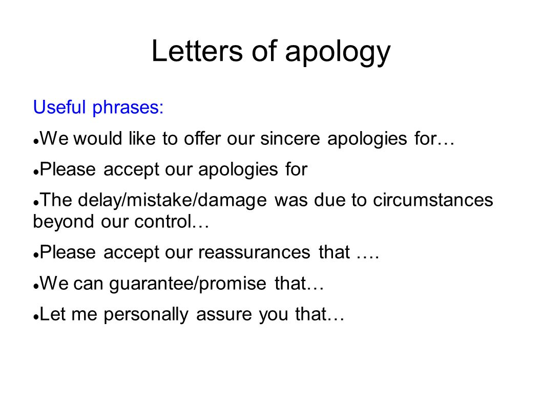 Letters of apology Useful phrases: We would like to offer our sincere apologies for… Please accept our apologies for The delay/mistake/damage was due