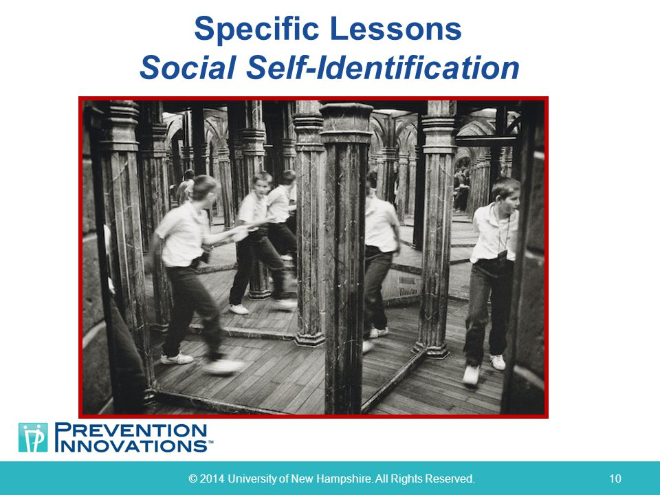 Specific Lessons Social Self-Identification © 2014 University of New Hampshire. All Rights Reserved.10