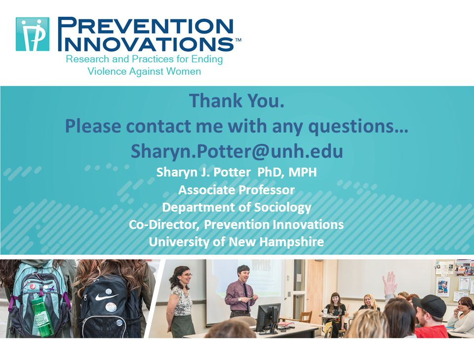 Thank You. Please contact me with any questions… Sharyn.Potter@unh.edu Sharyn J. Potter PhD, MPH Associate Professor Department of Sociology Co-Direct