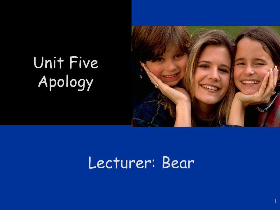 1 Unit Five Apology Lecturer: Bear