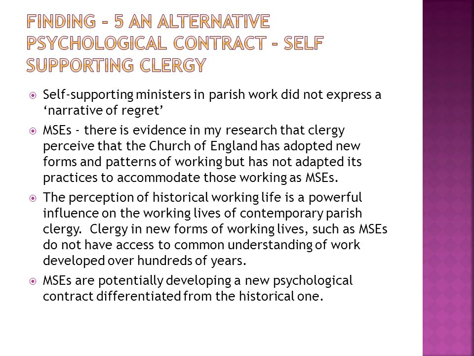  Self-supporting ministers in parish work did not express a 'narrative of regret'  MSEs - there is evidence in my research that clergy perceive that the Church of England has adopted new forms and patterns of working but has not adapted its practices to accommodate those working as MSEs.