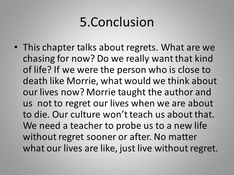 5.Conclusion This chapter talks about regrets. What are we chasing for now.