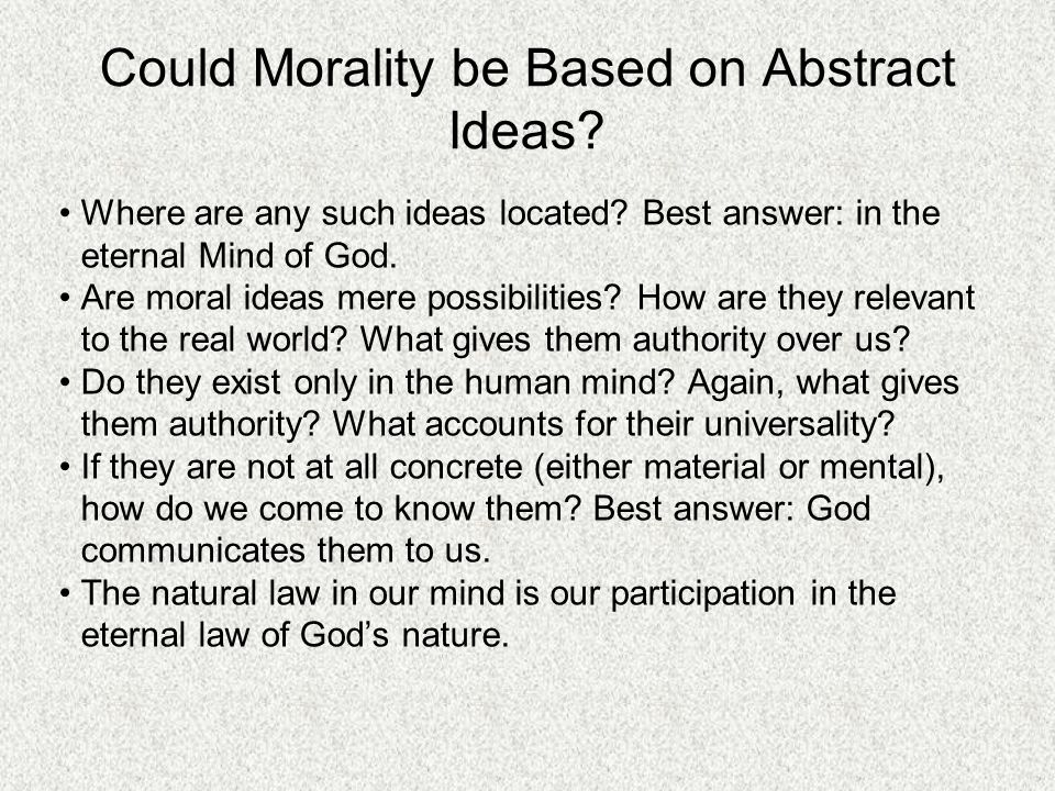 Could Morality be Based on Abstract Ideas. Where are any such ideas located.