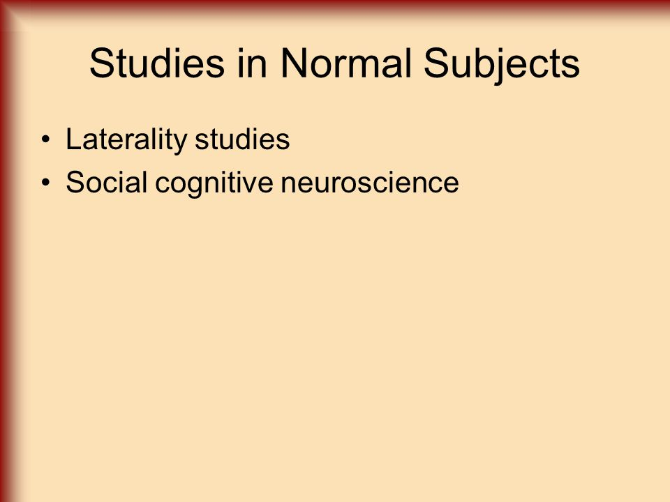 Studies in Normal Subjects Laterality studies Social cognitive neuroscience
