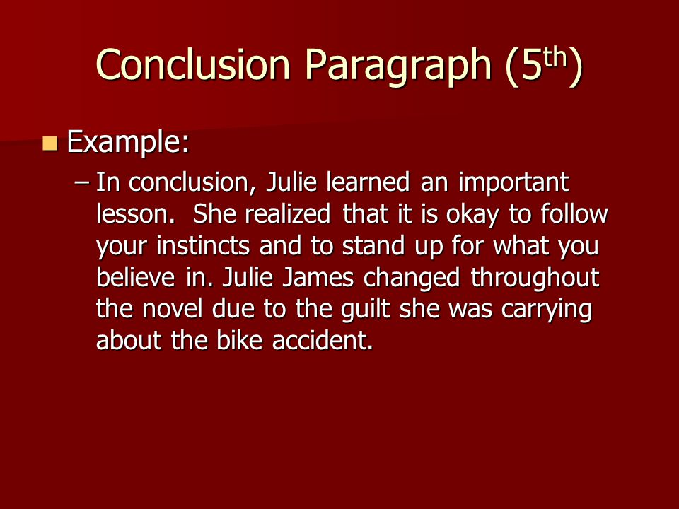 Conclusion Paragraph (5 th ) Example: Example: –In conclusion, Julie learned an important lesson.