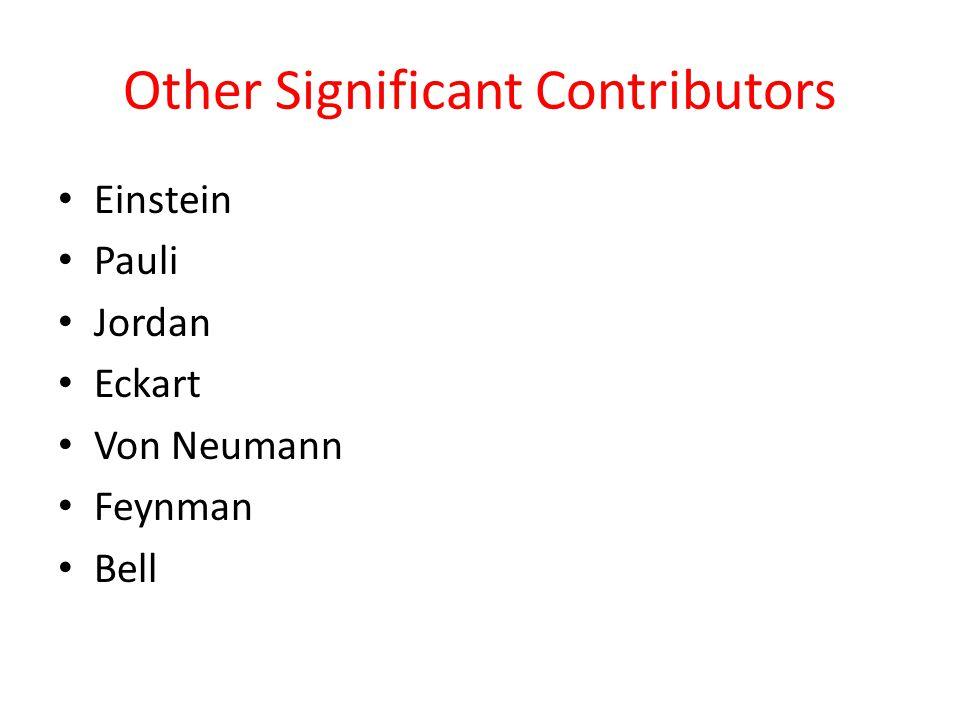 Other Significant Contributors Einstein Pauli Jordan Eckart Von Neumann Feynman Bell