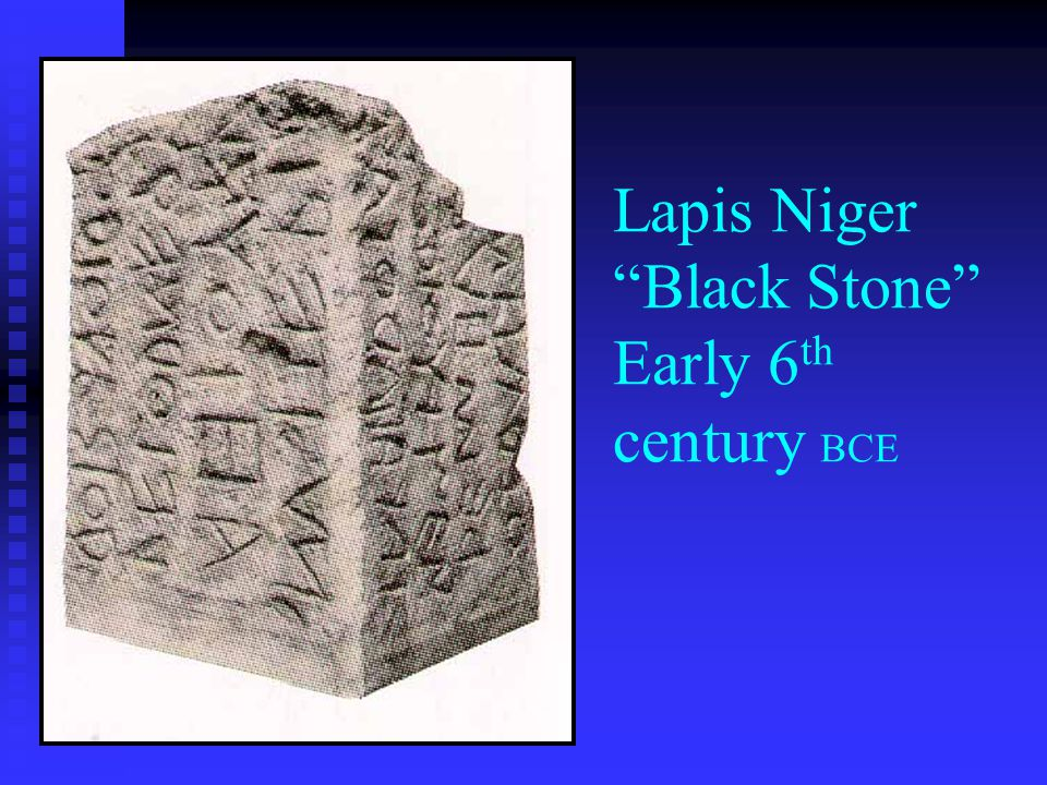 "Lapis Niger ""Black Stone"" Early 6 th century BCE"