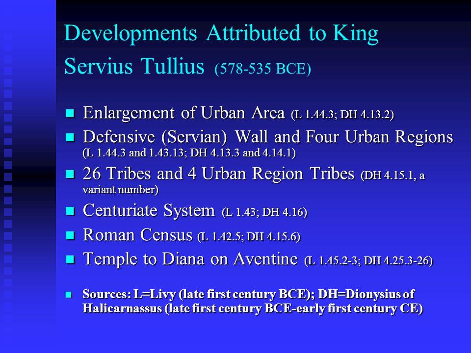 Developments Attributed to King Servius Tullius (578-535 BCE) Enlargement of Urban Area (L 1.44.3; DH 4.13.2) Enlargement of Urban Area (L 1.44.3; DH