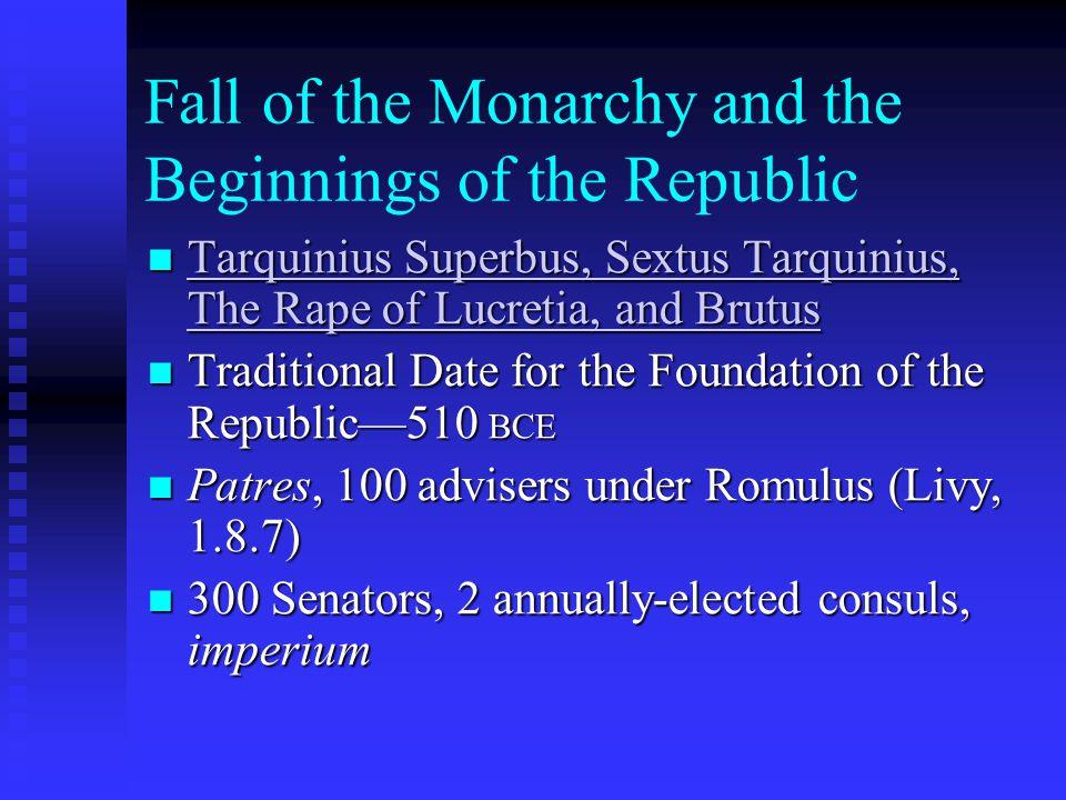 Fall of the Monarchy and the Beginnings of the Republic Tarquinius Superbus, Sextus Tarquinius, The Rape of Lucretia, and Brutus Tarquinius Superbus,
