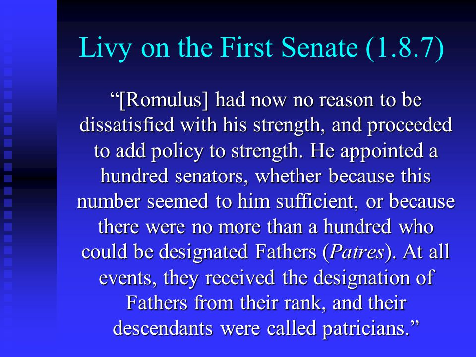 """Livy on the First Senate (1.8.7) """"[Romulus] had now no reason to be dissatisfied with his strength, and proceeded to add policy to strength. He appoin"""
