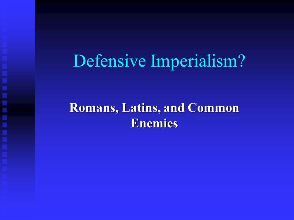 Defensive Imperialism? Romans, Latins, and Common Enemies