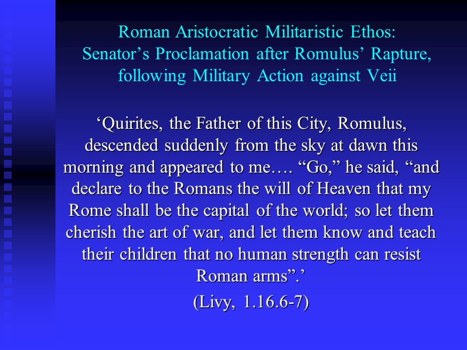 Roman Aristocratic Militaristic Ethos: Senator's Proclamation after Romulus' Rapture, following Military Action against Veii 'Quirites, the Father of