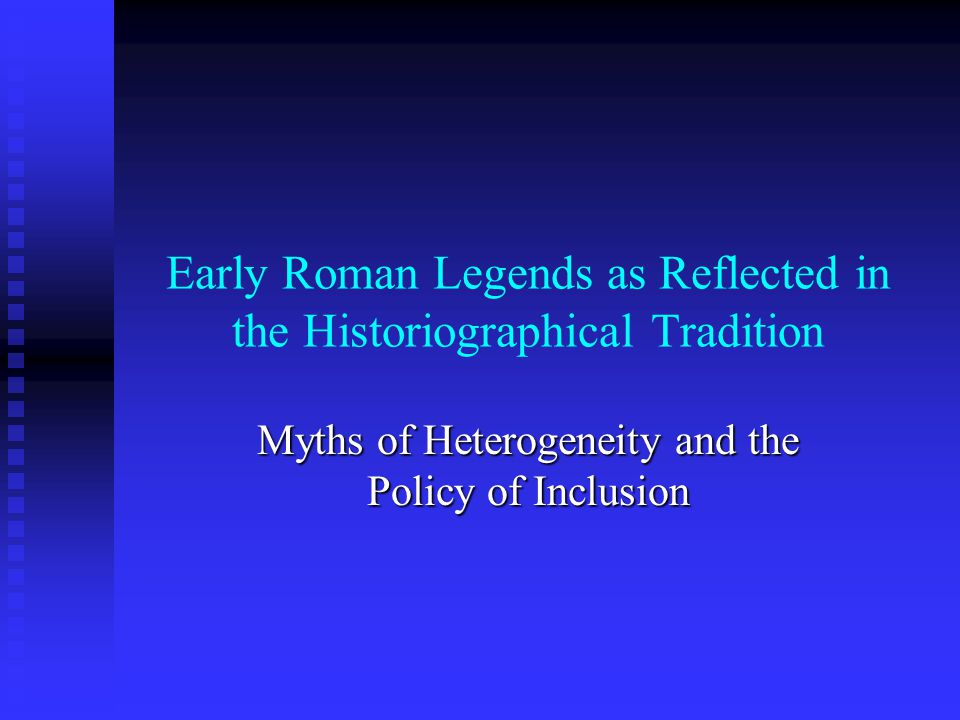 Early Roman Legends as Reflected in the Historiographical Tradition Myths of Heterogeneity and the Policy of Inclusion