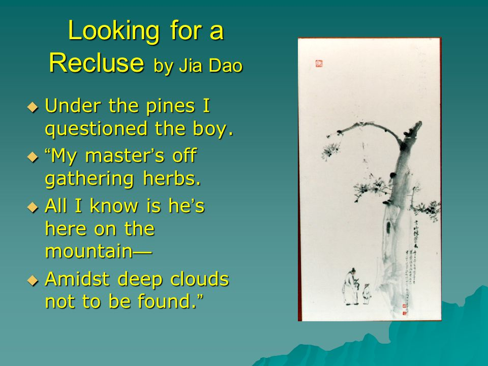 Looking for a Recluse by Jia Dao  Under the pines I questioned the boy.