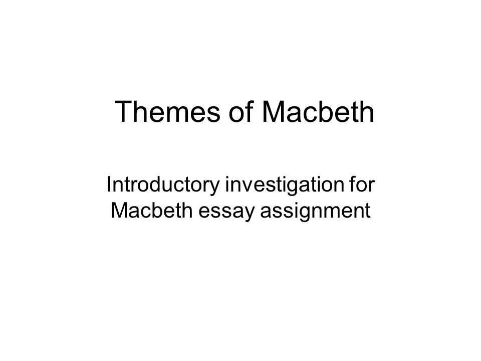 themes of macbeth introductory investigation for macbeth essay  1 themes of macbeth introductory investigation for macbeth essay assignment