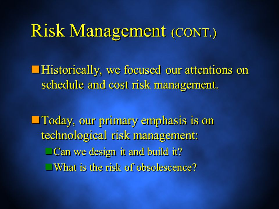 Risk Management (CONT.) Historically, we focused our attentions on schedule and cost risk management.