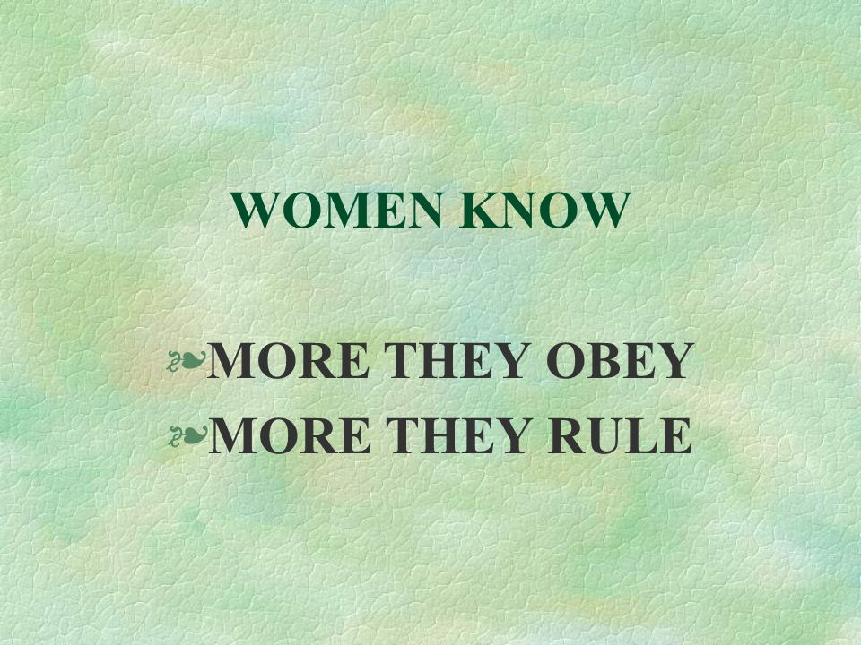WOMEN KNOW §MORE THEY OBEY §MORE THEY RULE