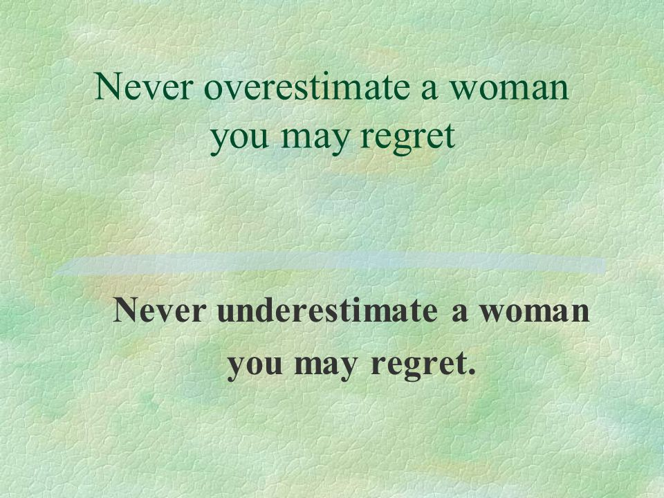 IT IS WOMAN'S PREROGATIVE TO CHANGE HER MIND.