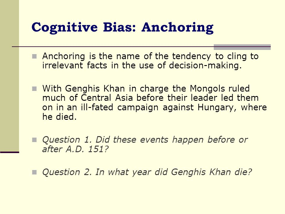 Cognitive Bias: Anchoring (contd.) The first question is nothing more than an anchor.