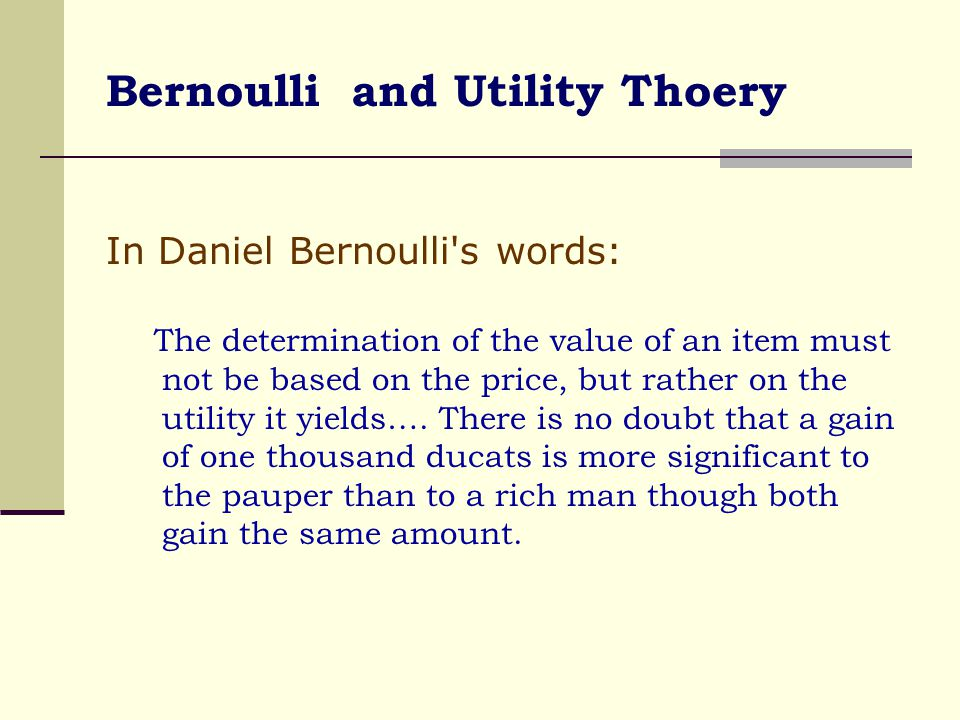 Utility Theory (contd.) John von Neumann and Oscar Morgenstern enunciated that the Rational Economic Man or Homo economicus would act in a way to maximize expected utility.
