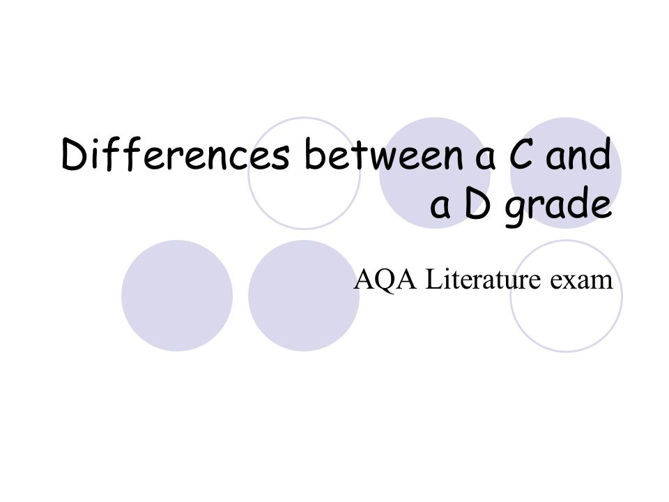 Differences between a C and a D 17-20 some focus on the task Explained responses Range of comments supporting details Awareness of meaning/ feelings/ attitudes/ idea notification of effects of devices / language Selection of relevant material for comparison Structured comments on similarities/ differences 21- 24 marks Sustained response to the task Effective use of detail to support answers Effective comment on meanings Explanations of how effects devices / language are achieved Selection of appropriate material Sustained focus on similarities and differences