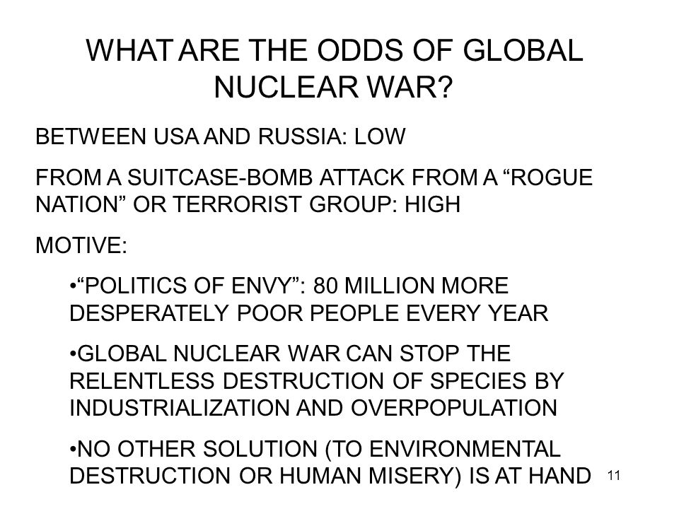 11 WHAT ARE THE ODDS OF GLOBAL NUCLEAR WAR.