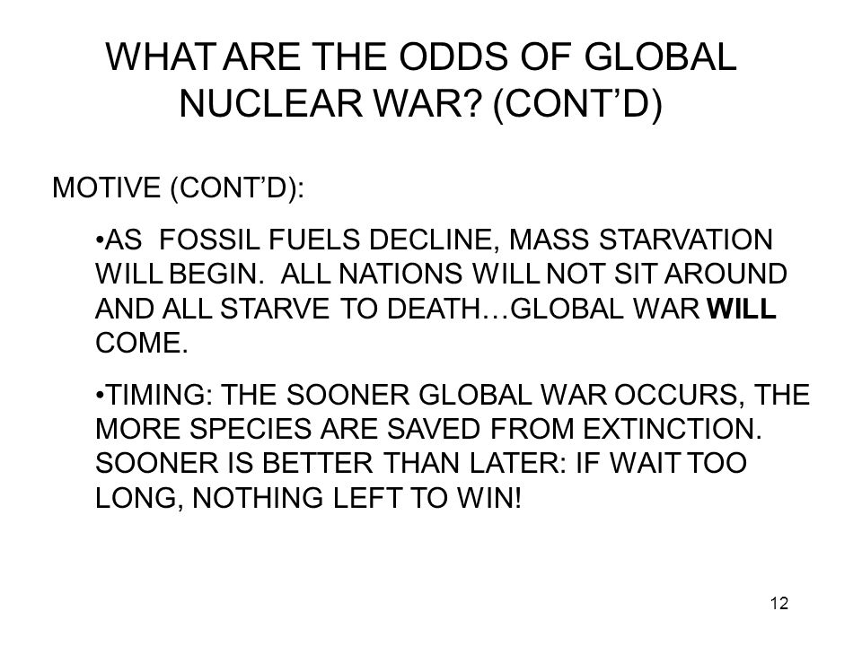 12 WHAT ARE THE ODDS OF GLOBAL NUCLEAR WAR.